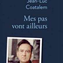 Mes pas vont ailleurs de Jean-Luc Coatalem