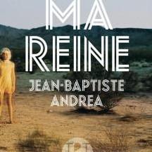 « Ma Reine » de Jean-Baptiste Andrea