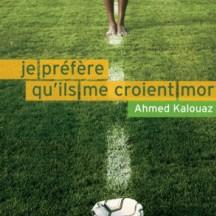 Je préfère qu'ils me croient mort / Ahmed Kalouaz