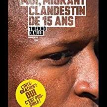 Moi, migrant clandestin de 15 ans / Thierno Diallo