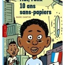 Moi, Félix, 10 ans, sans-papiers / Marc Cantin