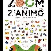 Le zoom des z'animo / Gonzague Lacombe et Laure du Faÿ