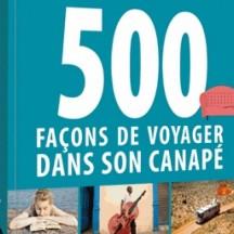 500 façons de voyager dans son canapé / Rodolphe Bacquet