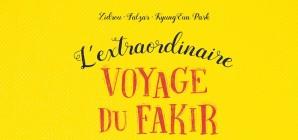 """Nous avons aimé... """"L'extraordinaire voyage du Fakir..."""" en BD"""