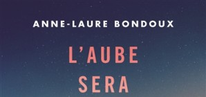 """Nous avons aimé... """"L'aube sera grandiose"""" d'Anne-Laure Bondoux"""