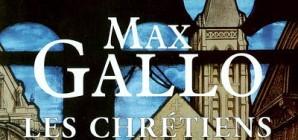 """Nous avons aimé... """"Les chrétiens"""" de Max Gallo"""