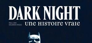 Nous avons aimé: Dark night, une histoire vraie de P. Dini et E. Risso
