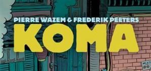Nous avons aimé... Koma : l'intégrale de P. Wazem et F. Peeters