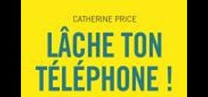 Nous avons aimé... Lâche ton téléphone ! de Catherine Price