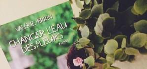 Nous avons aimé... Changer l'eau des fleurs de Valérie Perrin