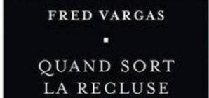 Nous avons aimé... Quand sort la recluse / de Fred Vargas