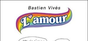 Nous avons aimé... L'amour  / de Bastien Vives