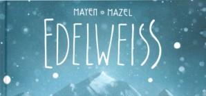 Nous avons aimé... Edelweiss / de Cédric Mayen et Lucy Mazel