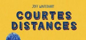 Nous avons aimé... Courtes distances / de Joff Winterhart