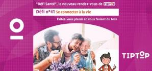 """""""Défi Santé"""" TipTop"""" n°41 : Se connecter à la vie"""