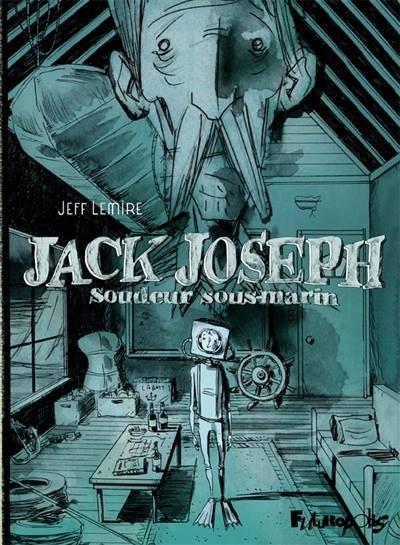Jack Joseph : Soudeur sous-marin / Jeff Lemire