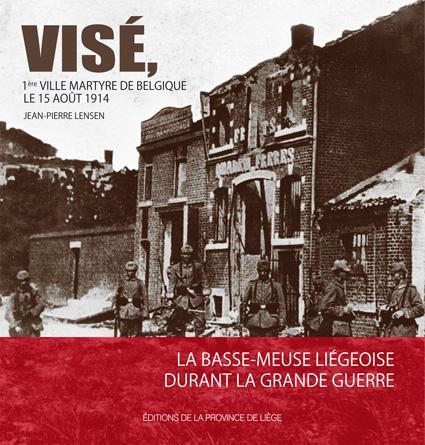 VISÉ, 1ère VILLE MARTYRE DE BELGIQUE LE 15 AOÛT 1914